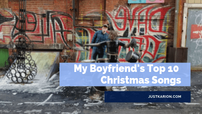 Blogmas 2018 Day 11 - My Boyfriend's Top 10 Christmas Songs